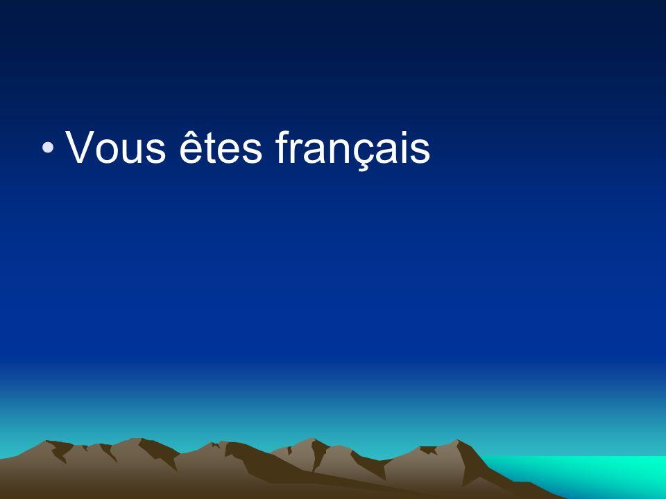 Vous êtes français