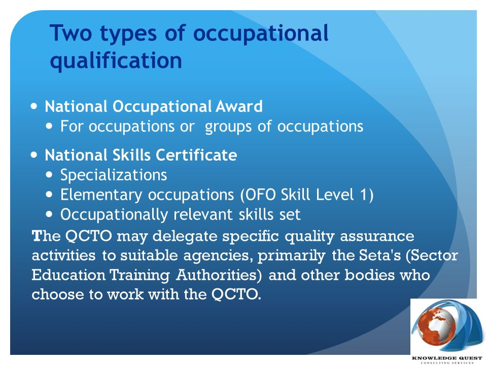 Two types of occupational qualification National Occupational Award For occupations or groups of occupations National Skills Certificate Specializatio