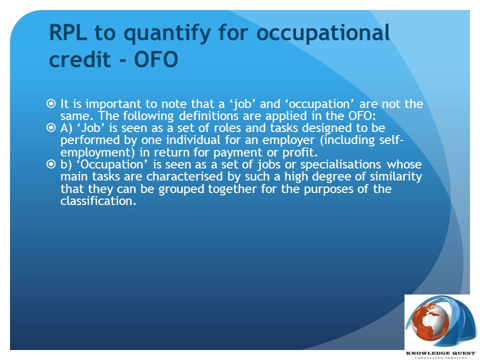 RPL to quantify for occupational credit - OFO It is important to note that a job and occupation are not the same. The following definitions are applie