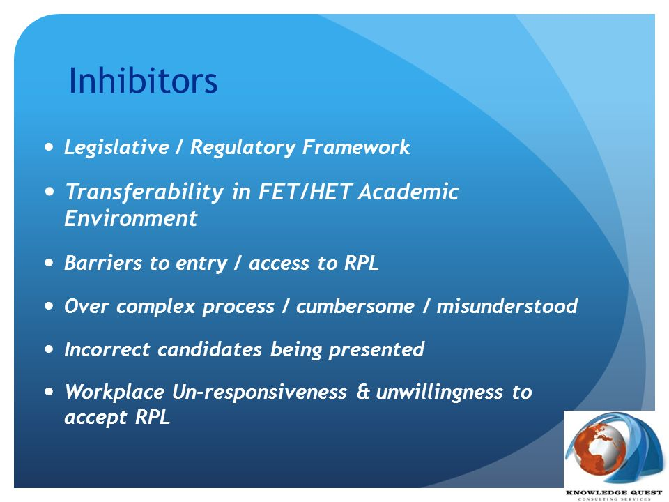 Inhibitors Legislative / Regulatory Framework Transferability in FET/HET Academic Environment Barriers to entry / access to RPL Over complex process /
