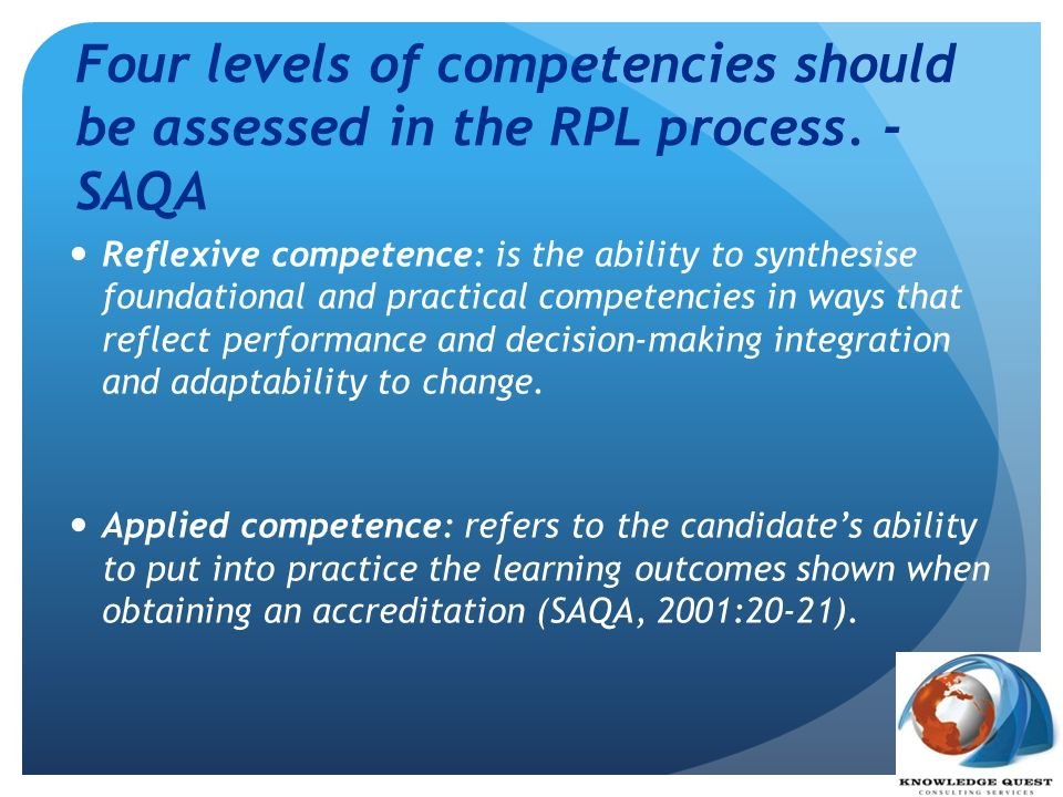 RPL Value in SAs current context South Africa requires high performance workplaces to compete globally Evolution of the Knowledge Economy / Knowledge Occupations Innovation requirements in a global economic context / global competitiveness Human Capital must meet workplace demands