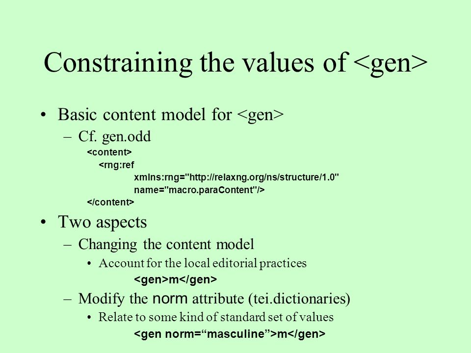 Constraining the values of Basic content model for –Cf. gen.odd <rng:ref xmlns:rng=