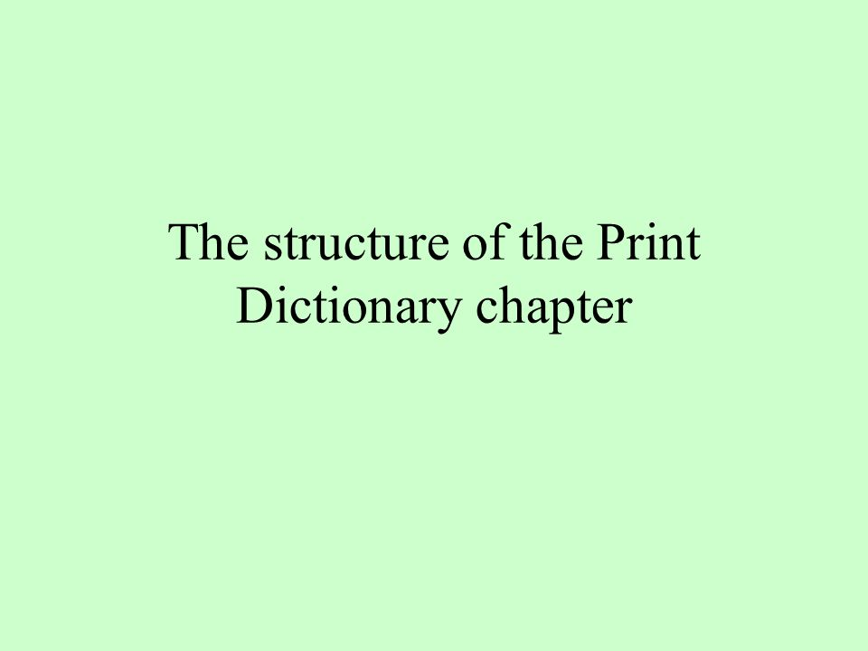 The structure of the Print Dictionary chapter