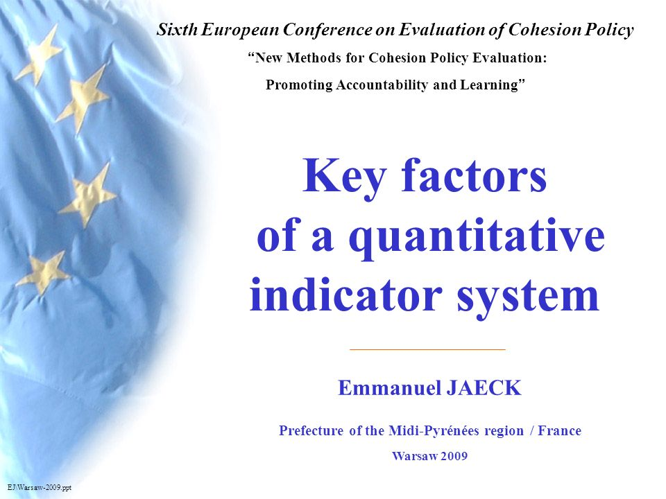 (C) Emmanuel JAECK Warsaw 2009 Key factors of a quantitative indicator system EJ-2007 1 Emmanuel JAECK Prefecture of the Midi-Pyrénées region / France