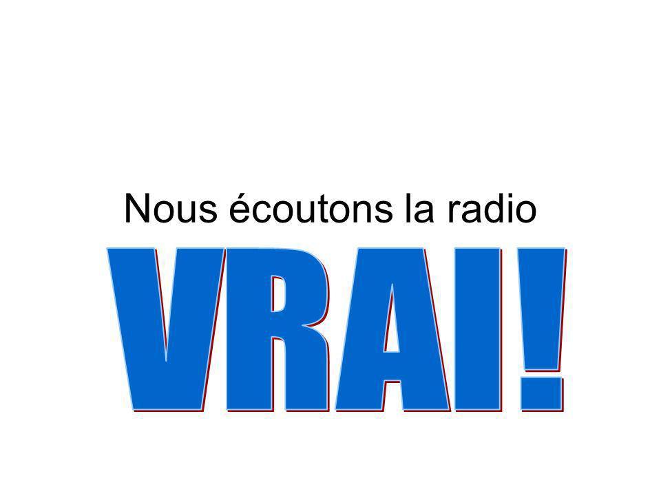 Nous écoutons la radio