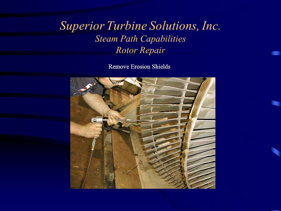Superior Turbine Solutions, Inc. Steam Path Capabilities Rotor Repair Remove Erosion Shields