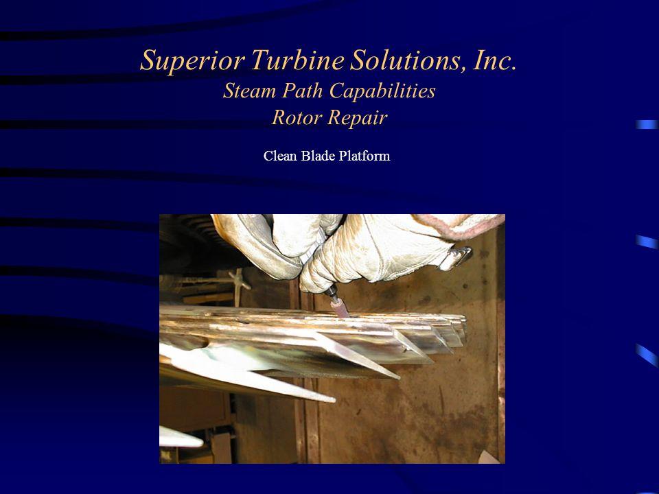 Superior Turbine Solutions, Inc. Steam Path Capabilities Rotor Repair Clean Blade Platform