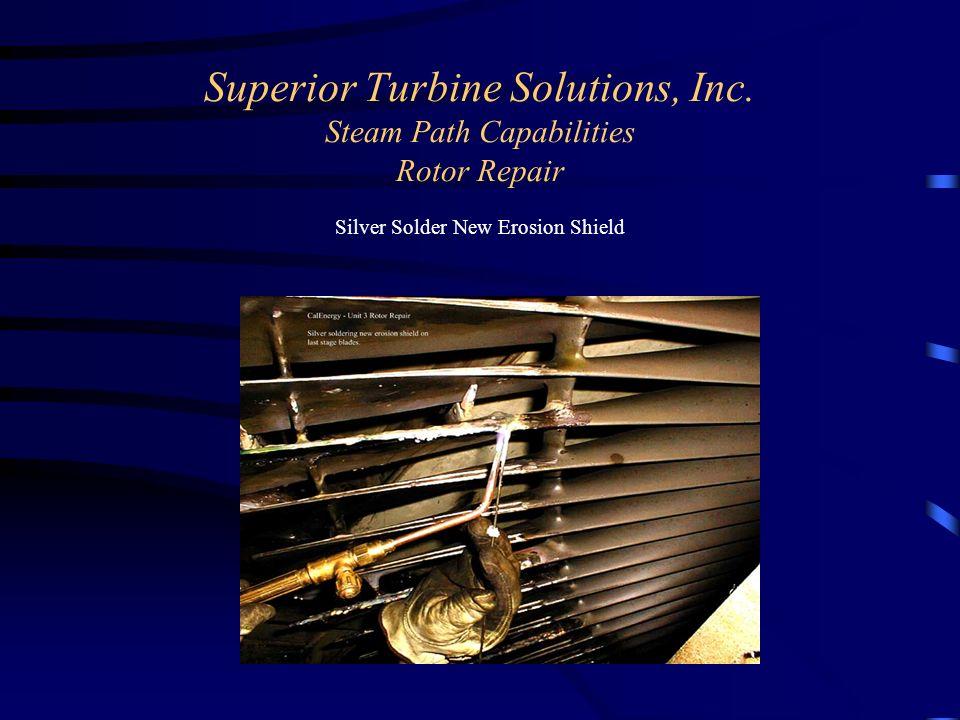 Superior Turbine Solutions, Inc. Steam Path Capabilities Rotor Repair Silver Solder New Erosion Shield