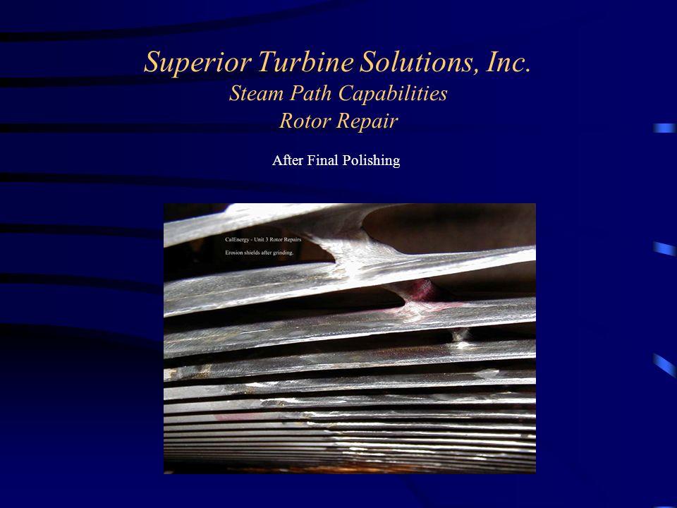 Superior Turbine Solutions, Inc. Steam Path Capabilities Rotor Repair After Final Polishing