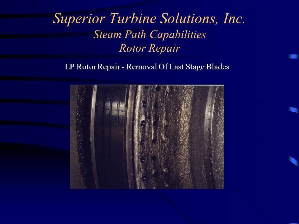 Superior Turbine Solutions, Inc. Steam Path Capabilities Rotor Repair LP Rotor Repair - Removal Of Last Stage Blades
