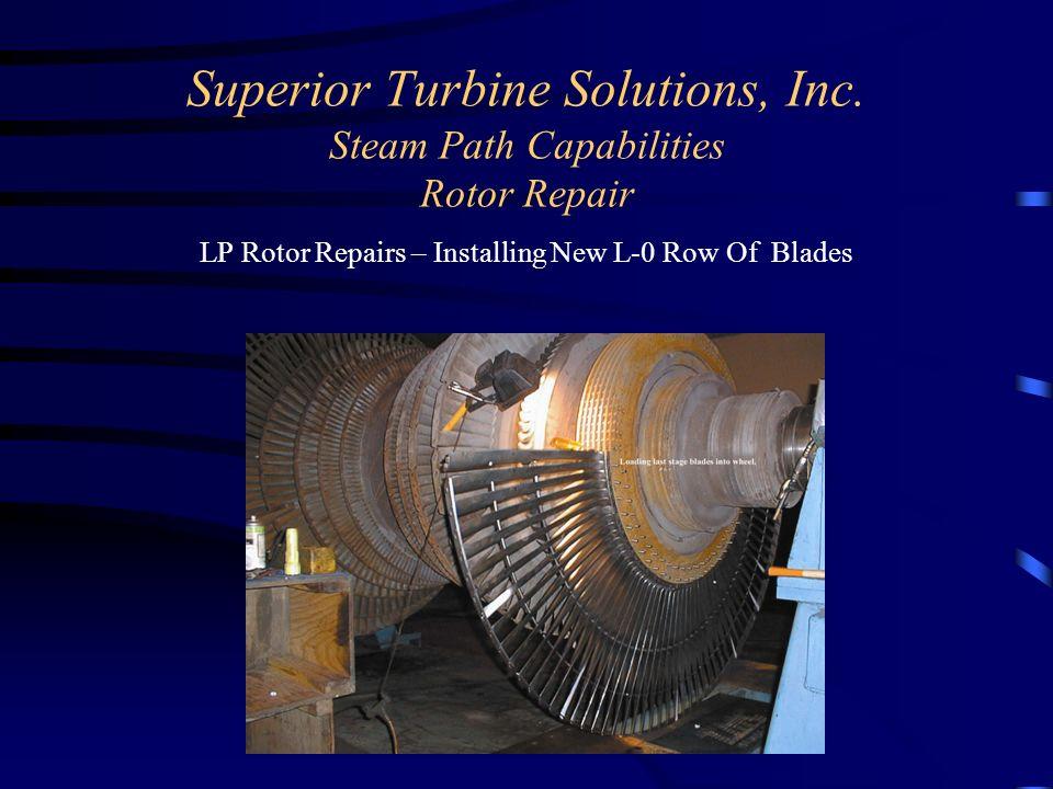 Superior Turbine Solutions, Inc. Steam Path Capabilities Rotor Repair LP Rotor Repairs – Installing New L-0 Row Of Blades