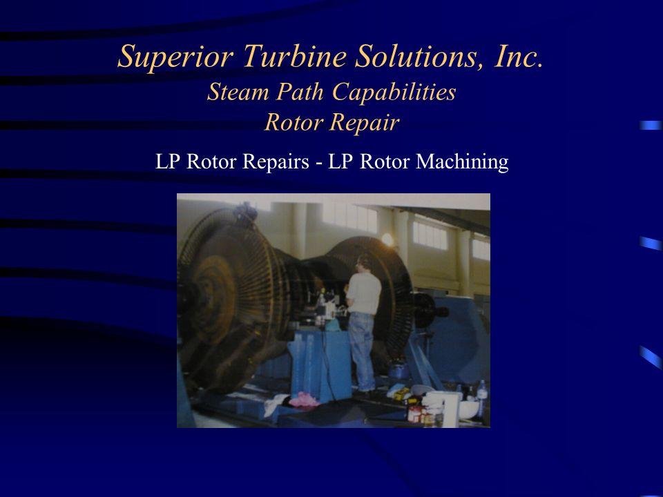 Superior Turbine Solutions, Inc. Steam Path Capabilities Rotor Repair LP Rotor Repairs - LP Rotor Machining