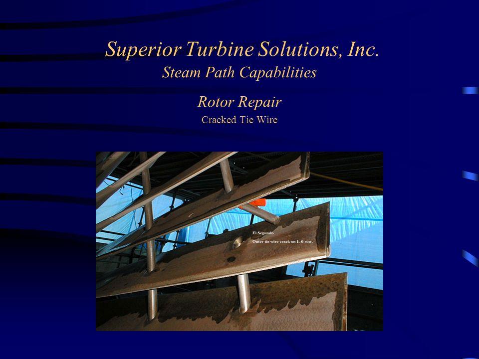 Superior Turbine Solutions, Inc. Steam Path Capabilities Rotor Repair Cracked Tie Wire