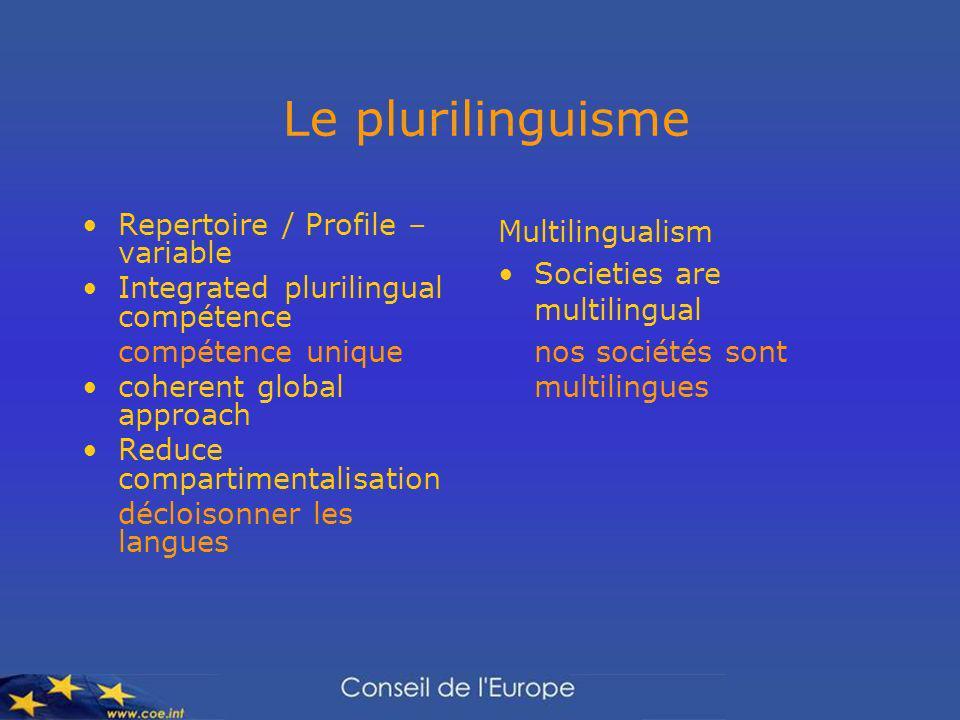 Le plurilinguisme Repertoire / Profile – variable Integrated plurilingual compétence compétence unique coherent global approach Reduce compartimentalisation décloisonner les langues Multilingualism Societies are multilingual nos sociétés sont multilingues
