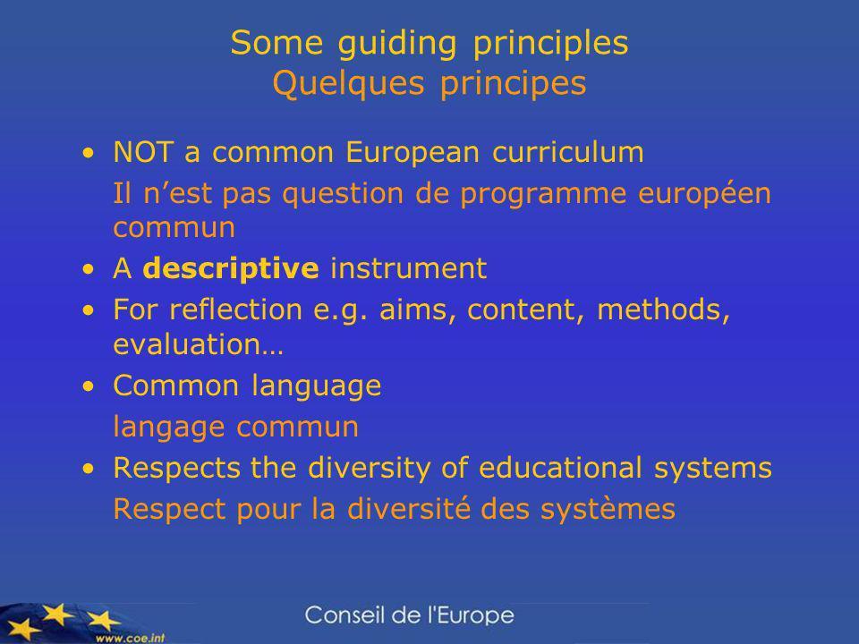 Some guiding principles Quelques principes NOT a common European curriculum Il nest pas question de programme européen commun A descriptive instrument For reflection e.g.