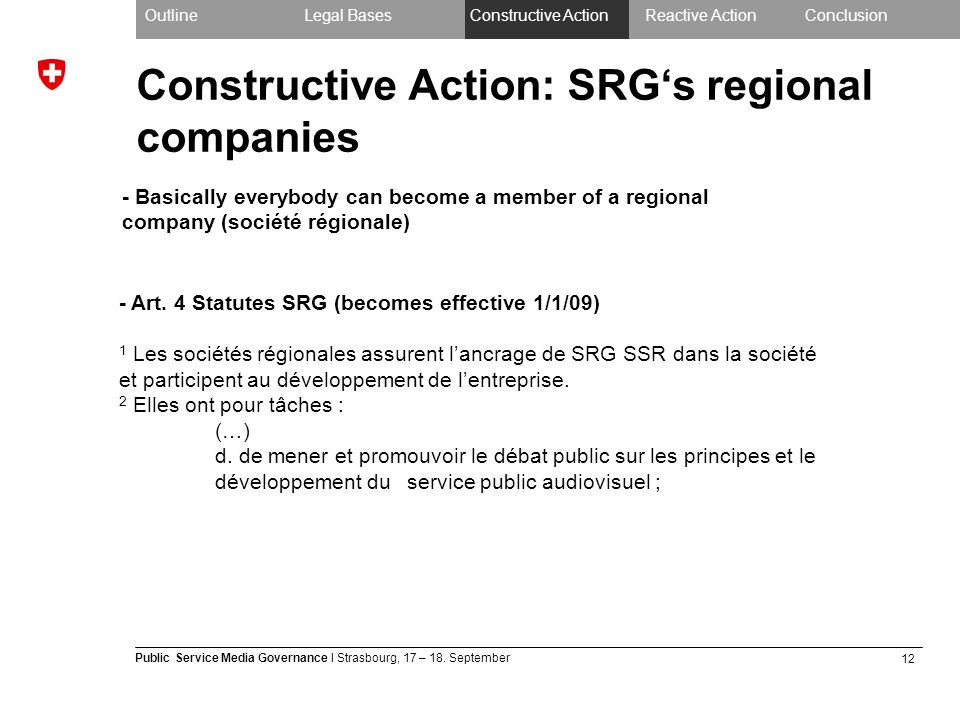 12 Public Service Media Governance I Strasbourg, 17 – 18. September Constructive Action: SRGs regional companies OutlineLegal BasesConstructive Action