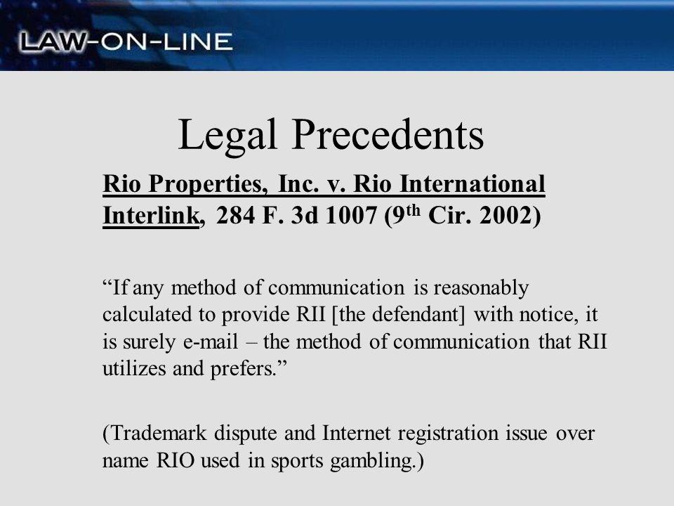 Legal Precedents Rio Properties, Inc. v. Rio International Interlink, 284 F. 3d 1007 (9 th Cir. 2002) If any method of communication is reasonably cal