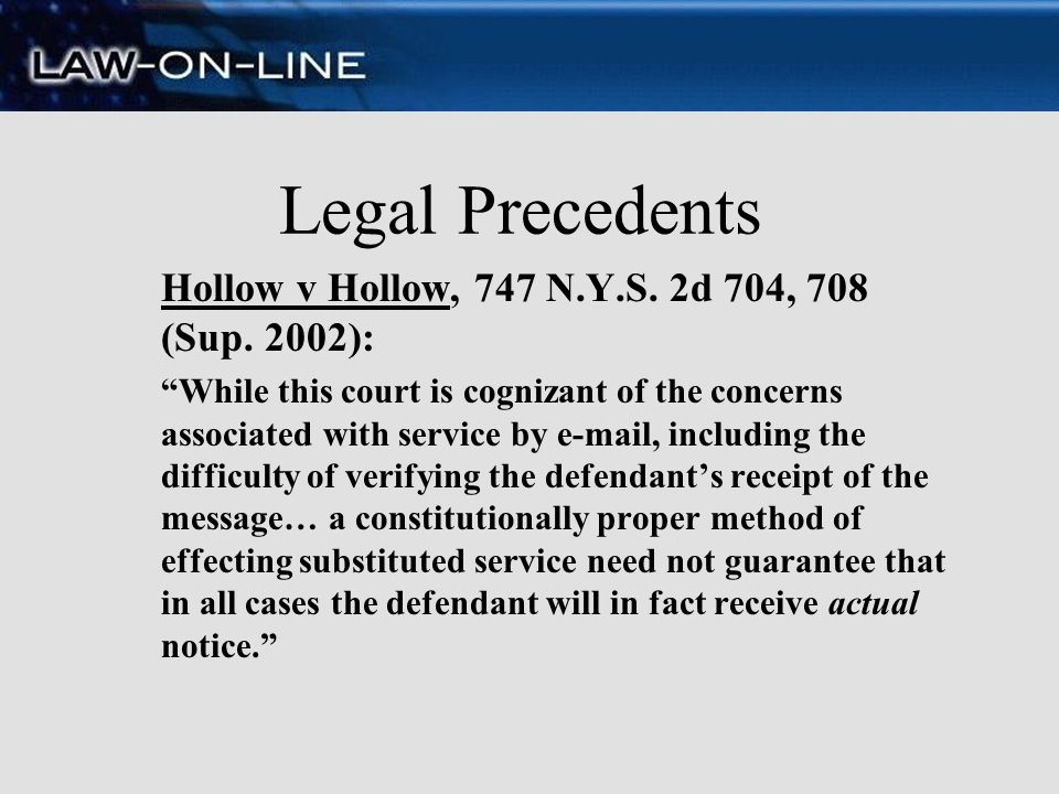 Legal Precedents Hollow v Hollow, 747 N.Y.S. 2d 704, 708 (Sup. 2002): While this court is cognizant of the concerns associated with service by e-mail,