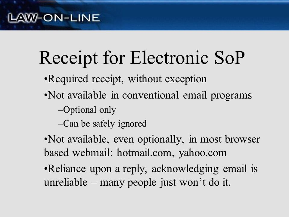 Receipt for Electronic SoP Required receipt, without exception Not available in conventional email programs –Optional only –Can be safely ignored Not