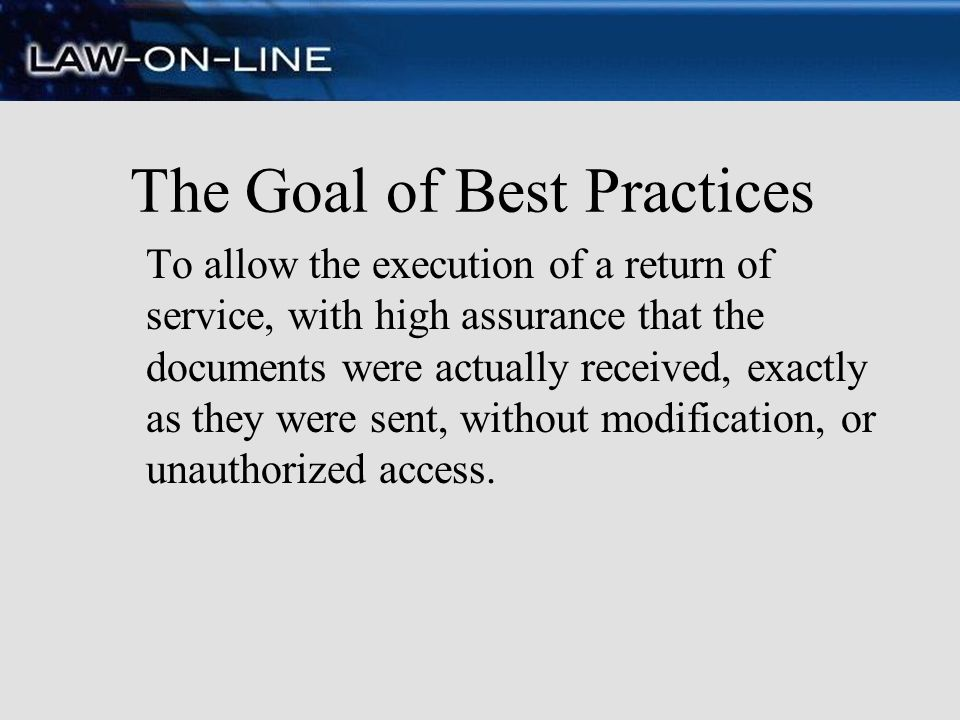 The Goal of Best Practices To allow the execution of a return of service, with high assurance that the documents were actually received, exactly as th