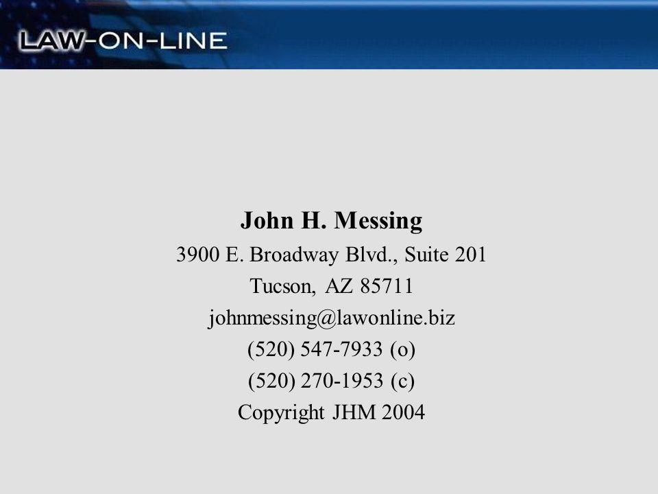 John H. Messing 3900 E. Broadway Blvd., Suite 201 Tucson, AZ 85711 johnmessing@lawonline.biz (520) 547-7933 (o) (520) 270-1953 (c) Copyright JHM 2004
