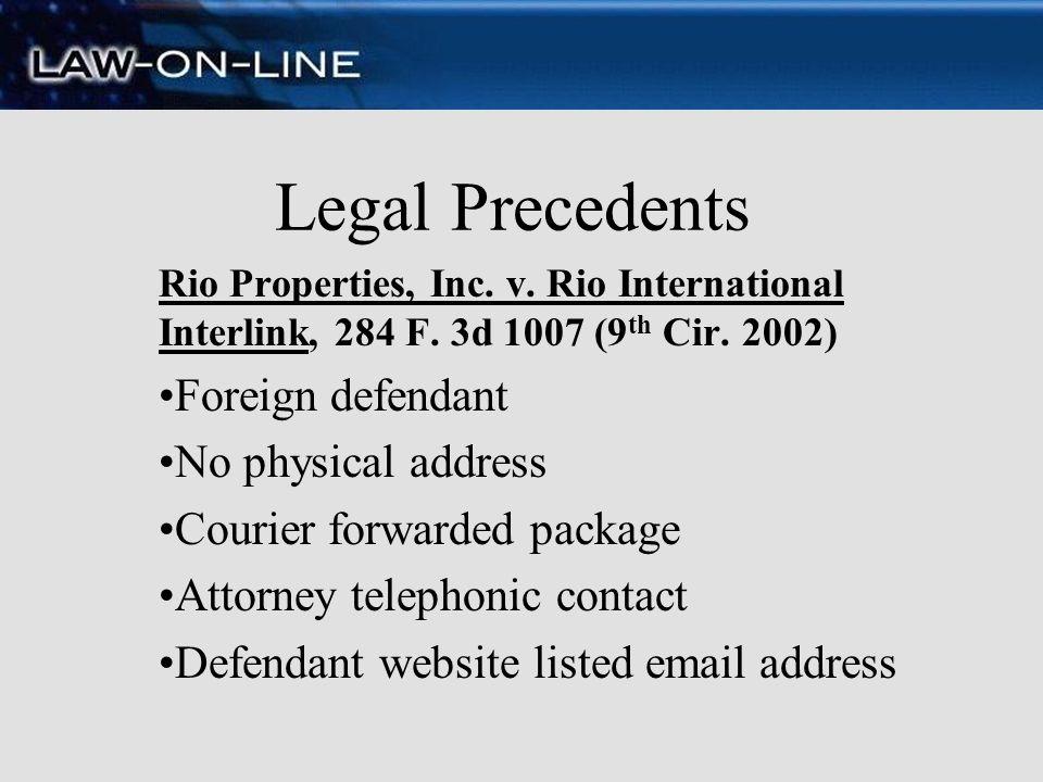 Legal Precedents Rio Properties, Inc. v. Rio International Interlink, 284 F. 3d 1007 (9 th Cir. 2002) Foreign defendant No physical address Courier fo