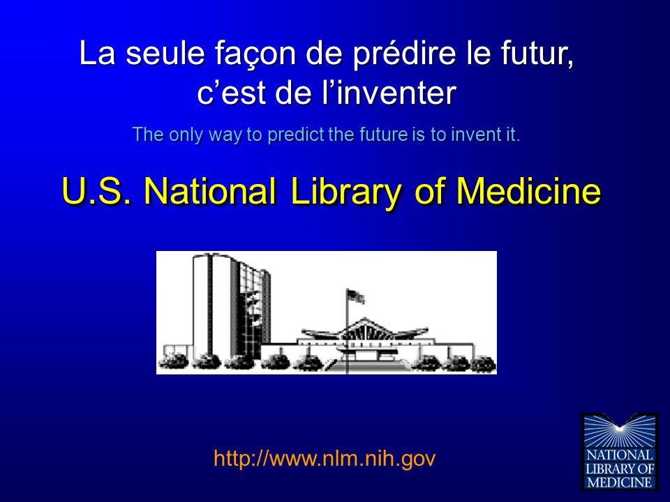La seule façon de prédire le futur, cest de linventer The only way to predict the future is to invent it. U.S. National Library of Medicine La seule f