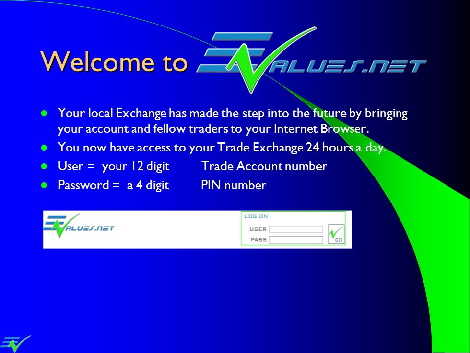 Welcome to Your local Exchange has made the step into the future by bringing your account and fellow traders to your Internet Browser. You now have ac