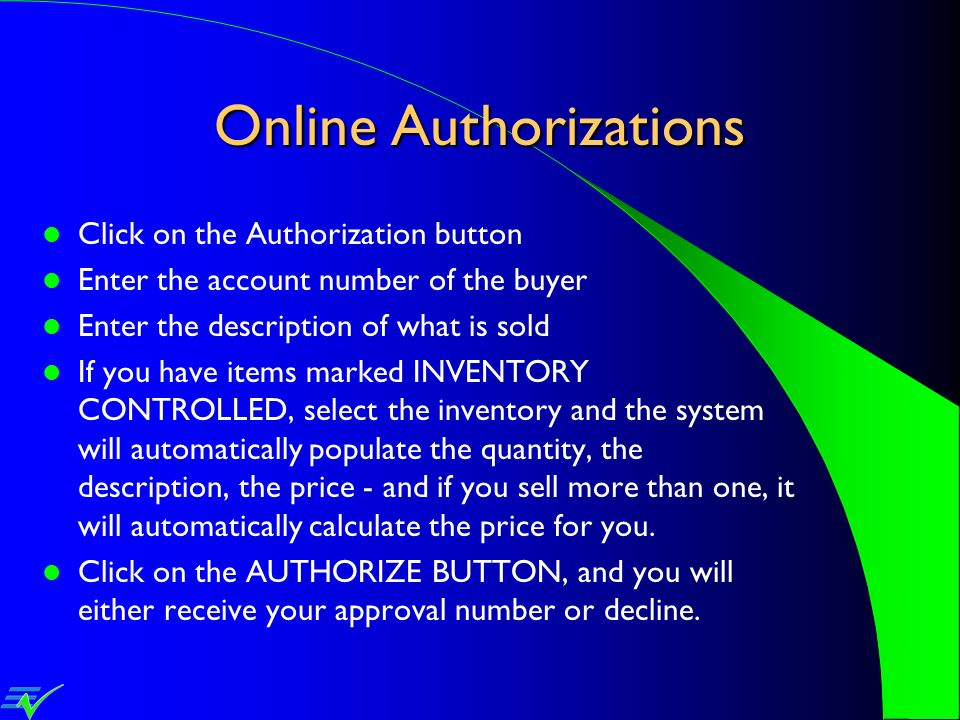 Online Authorizations Click on the Authorization button Enter the account number of the buyer Enter the description of what is sold If you have items