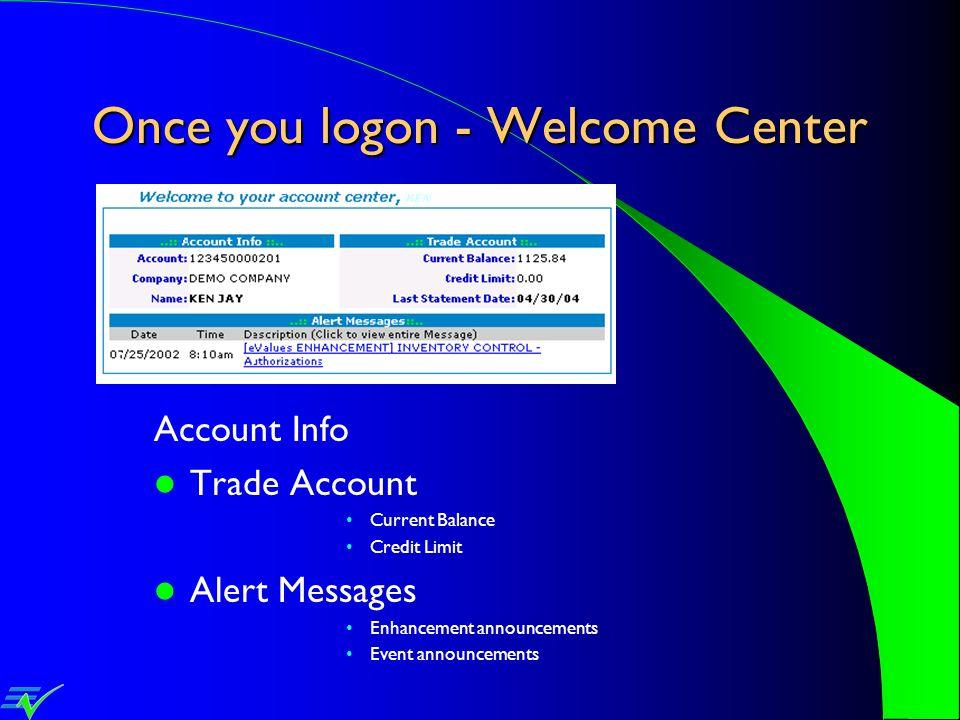 Once you logon - Welcome Center Account Info Trade Account Current Balance Credit Limit Alert Messages Enhancement announcements Event announcements