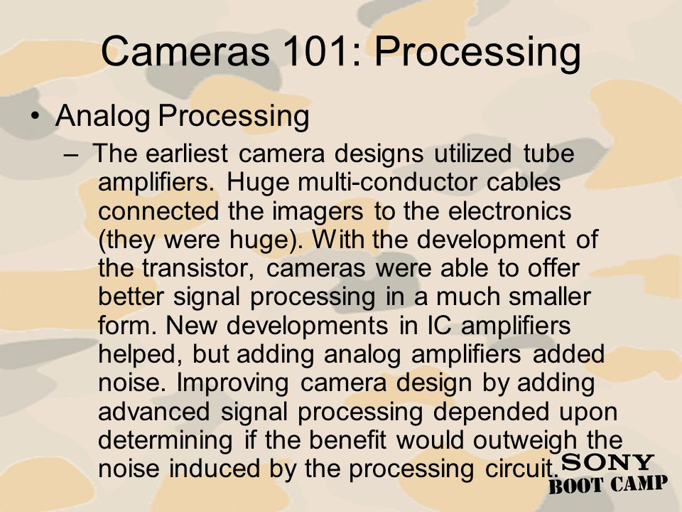 Cameras 101: Processing Analog Processing – The earliest camera designs utilized tube amplifiers. Huge multi-conductor cables connected the imagers to