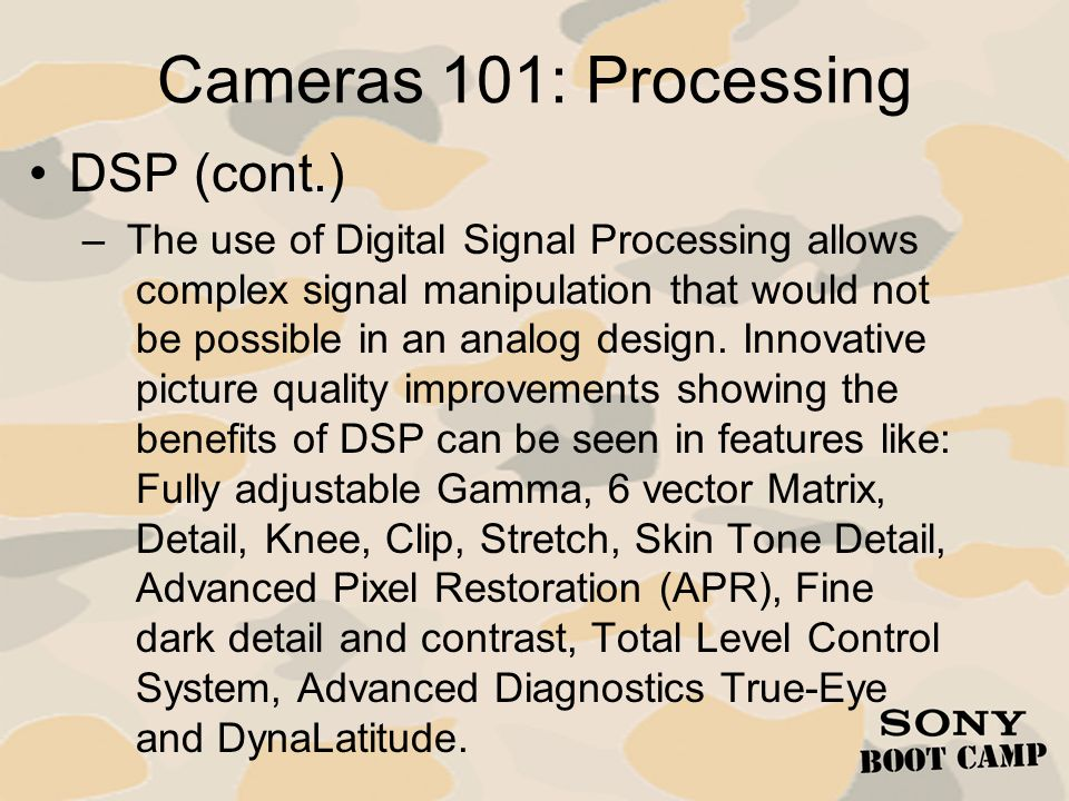Cameras 101: Processing DSP (cont.) – The use of Digital Signal Processing allows complex signal manipulation that would not be possible in an analog