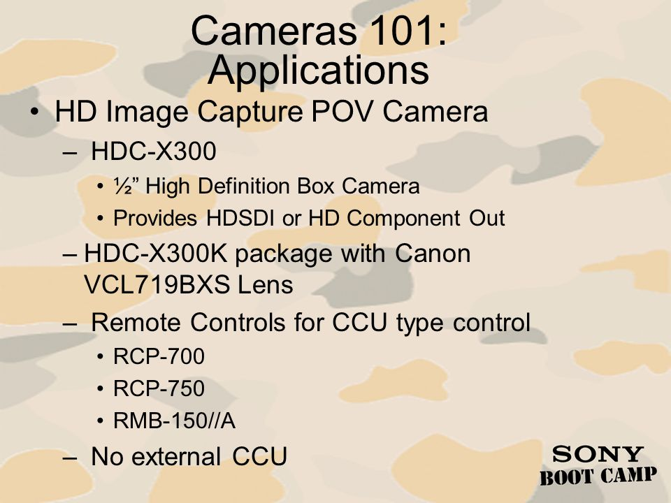 Cameras 101: Applications HD Image Capture POV Camera – HDC-X300 ½ High Definition Box Camera Provides HDSDI or HD Component Out –HDC-X300K package wi