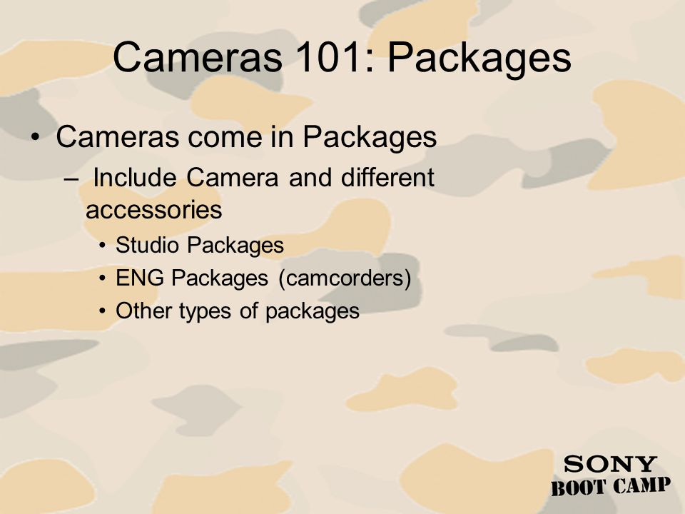 Cameras 101: Packages Cameras come in Packages – Include Camera and different accessories Studio Packages ENG Packages (camcorders) Other types of pac