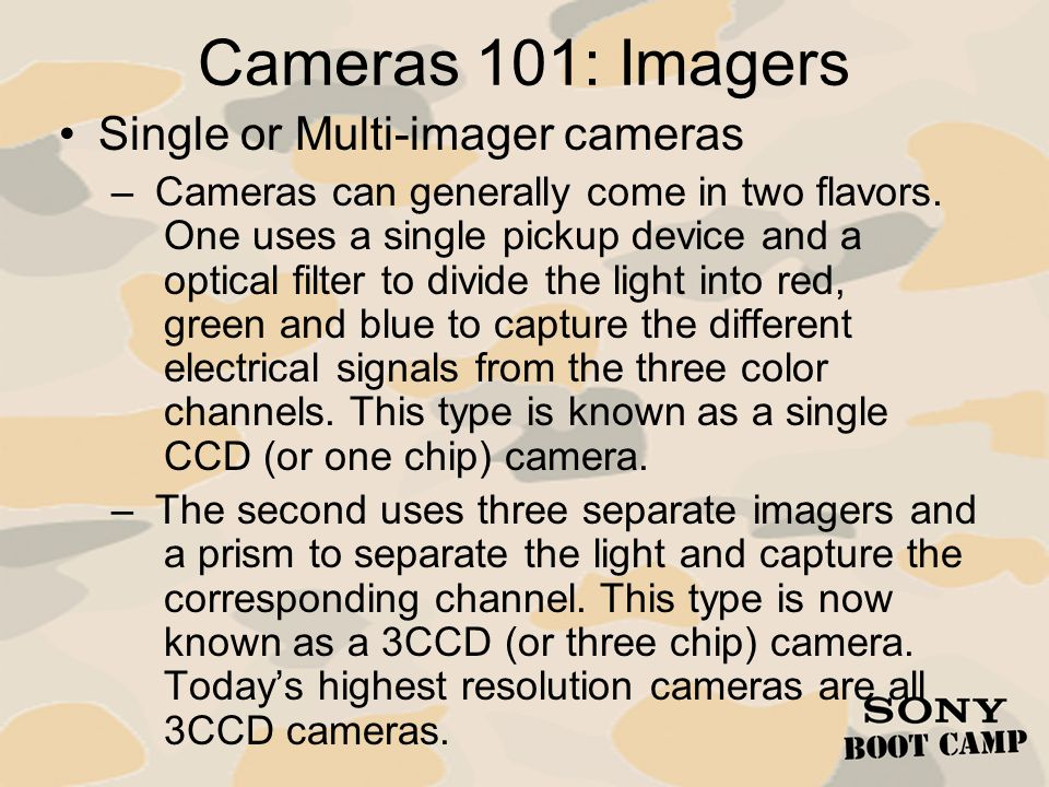 Cameras 101: Imagers Single or Multi-imager cameras – Cameras can generally come in two flavors. One uses a single pickup device and a optical filter