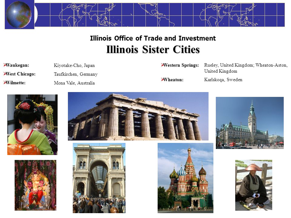 State Focused-Globally Connected Illinois Sister Cities Illinois Office of Trade and Investment Illinois Sister Cities Western Springs: Western Spring