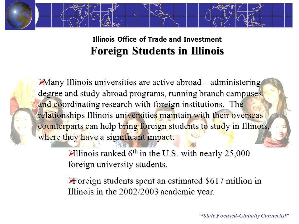 State Focused-Globally Connected Foreign Students in Illinois Illinois Office of Trade and Investment Foreign Students in Illinois Many Illinois unive