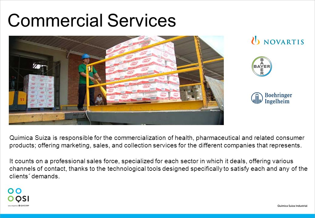 Commercial Services Quimica Suiza is responsible for the commercialization of health, pharmaceutical and related consumer products; offering marketing