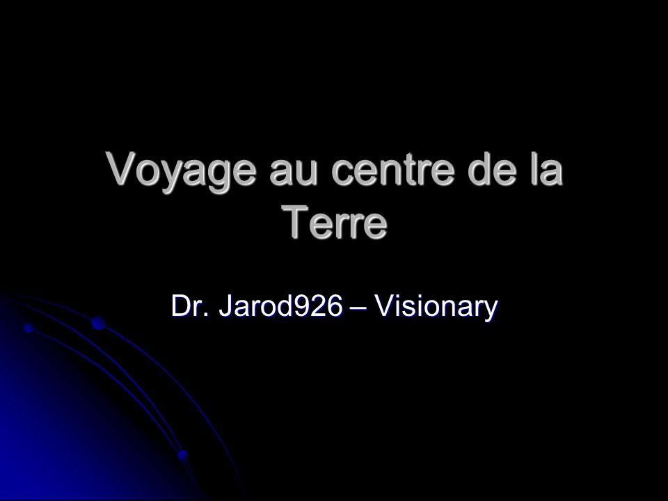 Voyage au centre de la Terre Dr. Jarod926 – Visionary