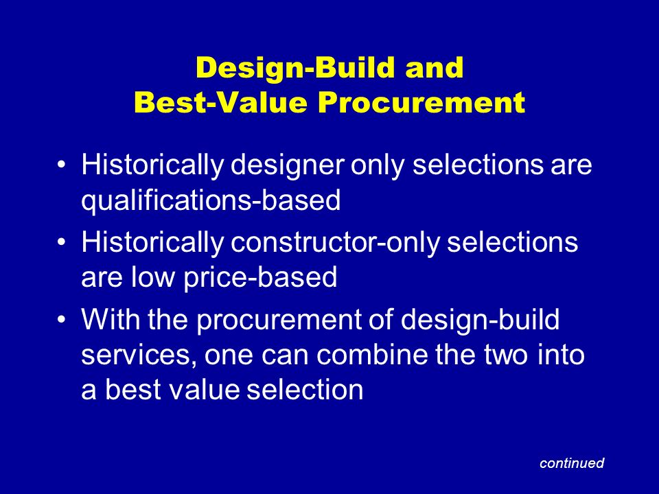 Design-Build and Best-Value Procurement Historically designer only selections are qualifications-based Historically constructor-only selections are lo