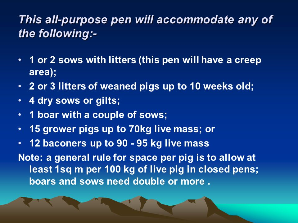 This all-purpose pen will accommodate any of the following:- 1 or 2 sows with litters (this pen will have a creep area); 2 or 3 litters of weaned pigs