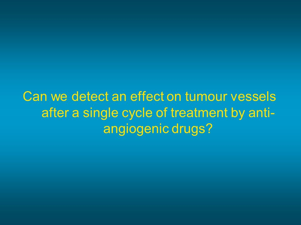 Can we detect an effect on tumour vessels after a single cycle of treatment by anti- angiogenic drugs?