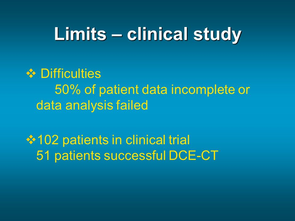 Limits – clinical study Difficulties 50% of patient data incomplete or data analysis failed 102 patients in clinical trial 51 patients successful DCE-