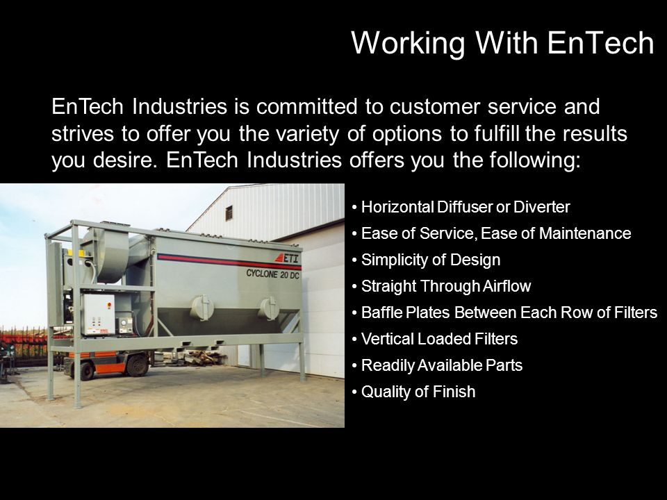 Working With EnTech Horizontal Diffuser or Diverter Ease of Service, Ease of Maintenance Simplicity of Design Straight Through Airflow Baffle Plates B