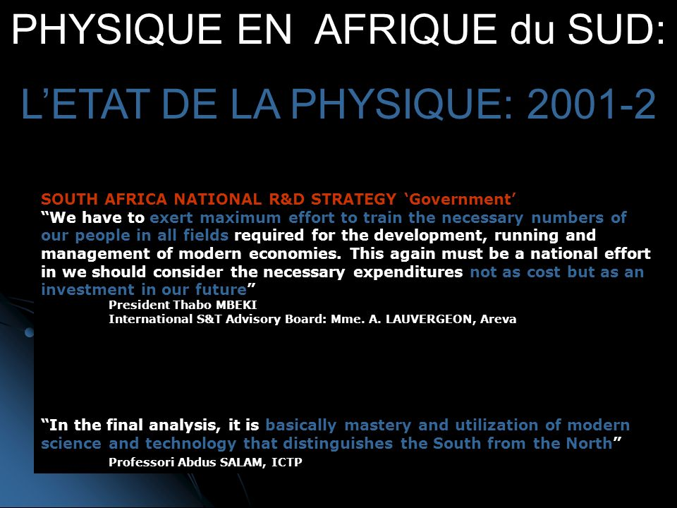 PHYSIQUE EN AFRIQUE du SUD: LETAT DE LA PHYSIQUE: SOUTH AFRICA NATIONAL R&D STRATEGY Government We have to exert maximum effort to train the necessary numbers of our people in all fields required for the development, running and management of modern economies.