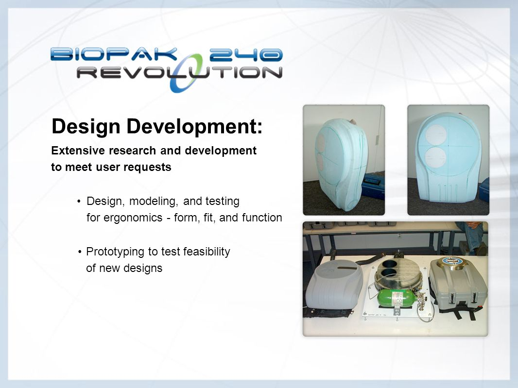 Prototyping to test feasibility of new designs Design Development: Extensive research and development to meet user requests Design, modeling, and test
