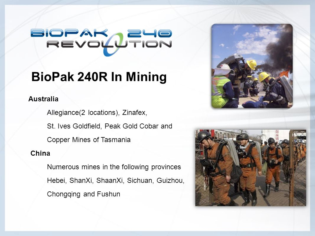 BioPak 240R In Mining Australia Allegiance(2 locations), Zinafex, St. Ives Goldfield, Peak Gold Cobar and Copper Mines of Tasmania China Numerous mine