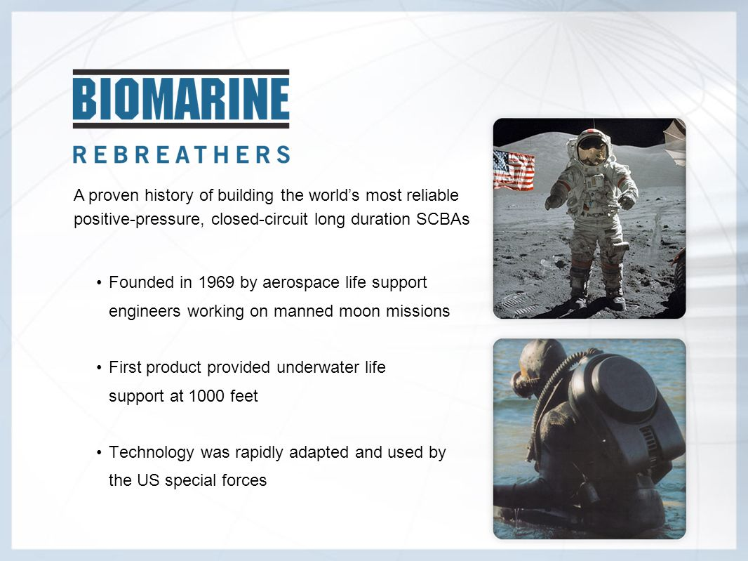 Founded in 1969 by aerospace life support engineers working on manned moon missionsFirst product provided underwater life support at 1000 feetTechnolo