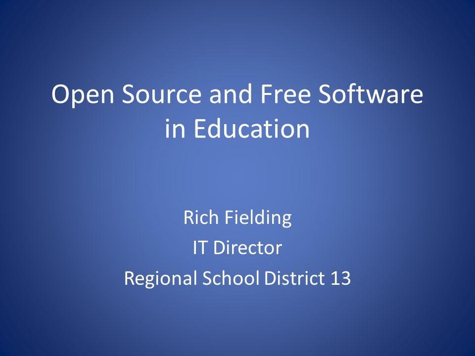 Open Source and Free Software in Education Rich Fielding IT Director Regional School District 13