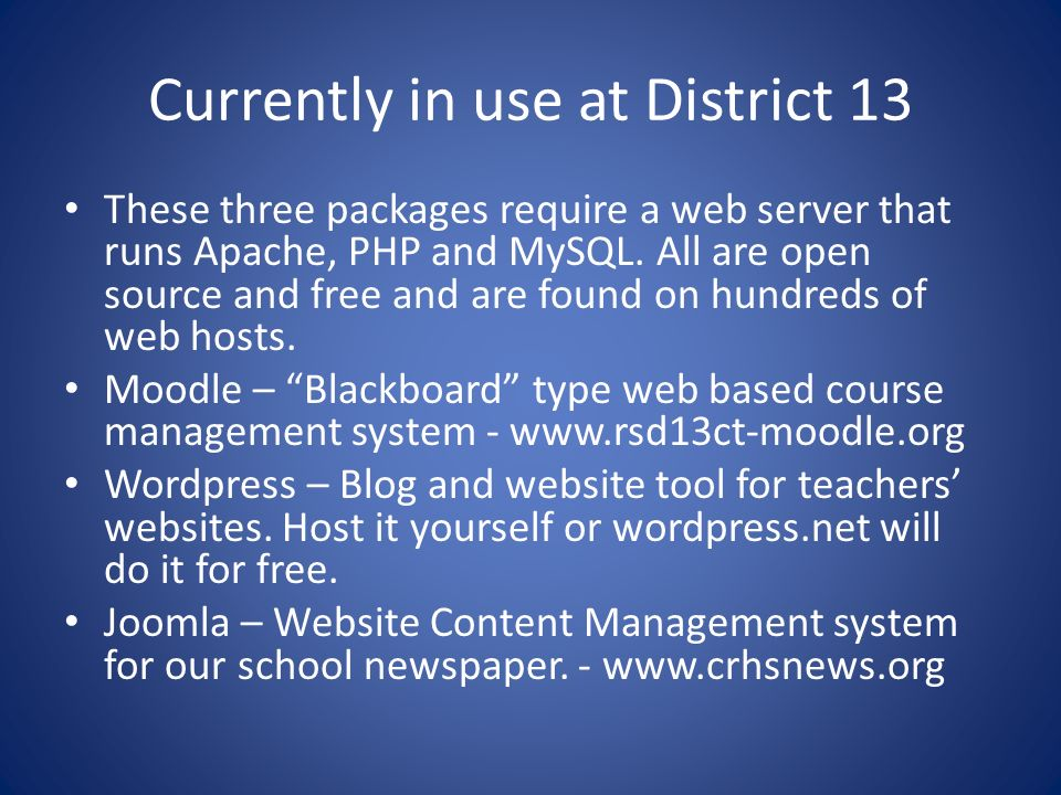 Currently in use at District 13 These three packages require a web server that runs Apache, PHP and MySQL. All are open source and free and are found
